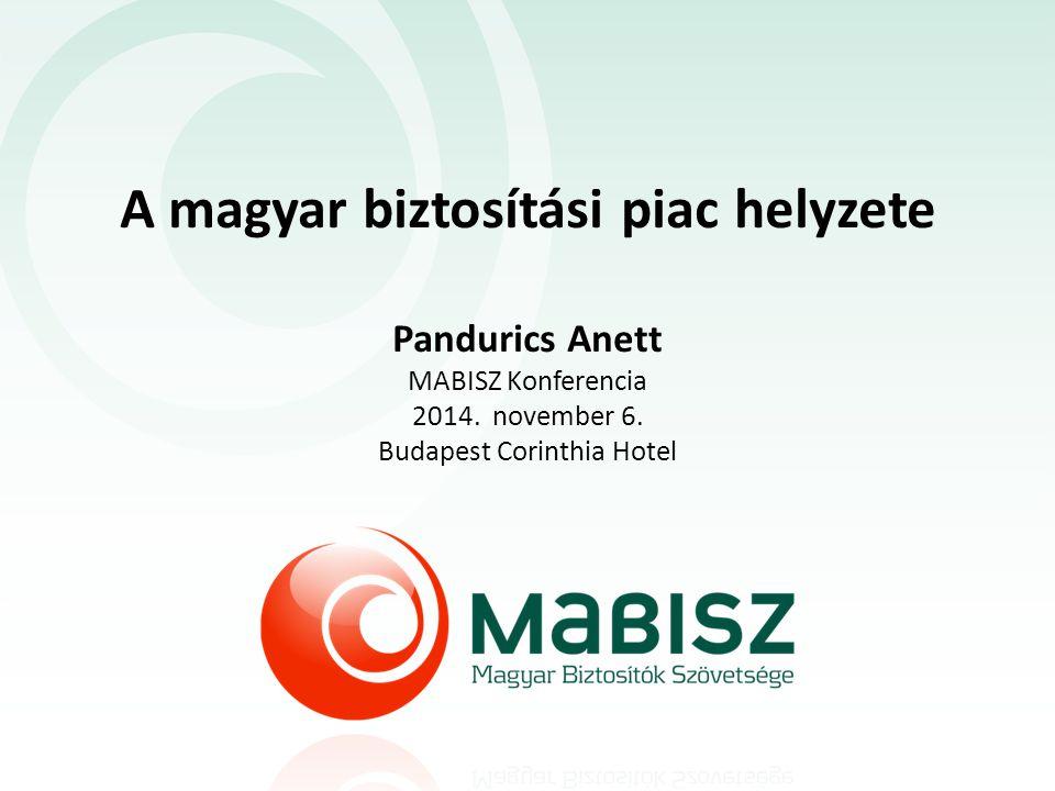 A magyar biztosítási piac helyzete Pandurics Anett MABISZ Konferencia 2014. november 6. Budapest Corinthia Hotel