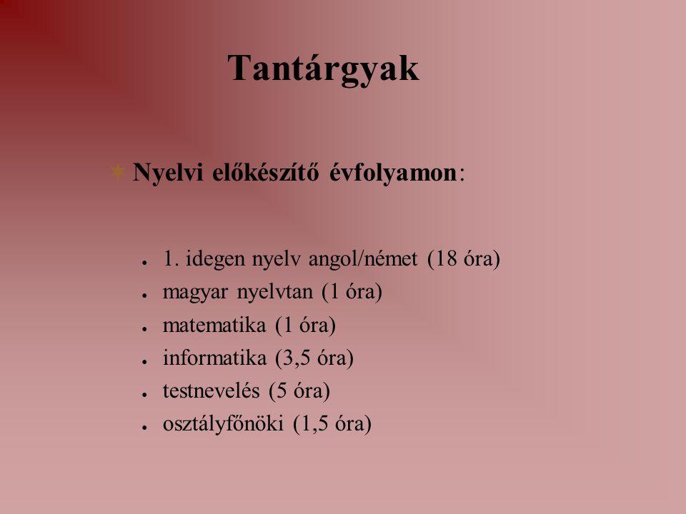 Tantárgyak  Nyelvi előkészítő évfolyamon: ● 1.