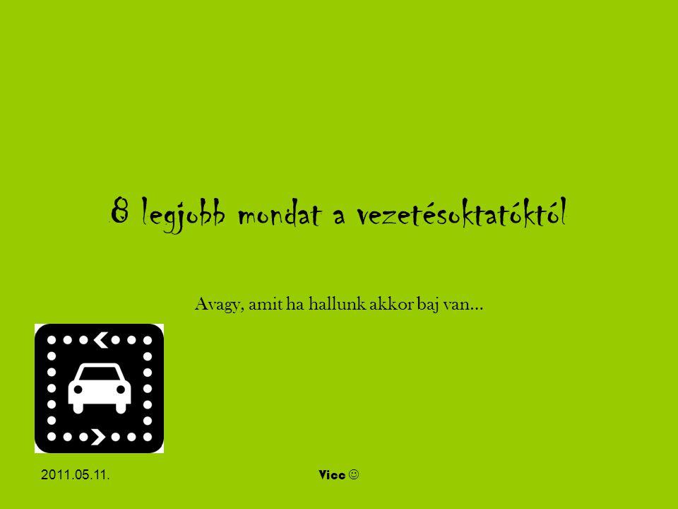 2011.05.11.Vicc 8 legjobb mondat a vezetésoktatóktól Avagy, amit ha hallunk akkor baj van…