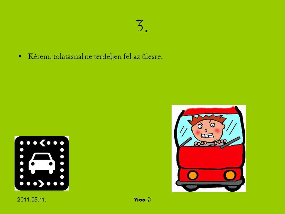 2011.05.11.Vicc 4. A bekanyarodási szándékát legközelebb ne a hátsó ablaktörl ő vel jelezze!