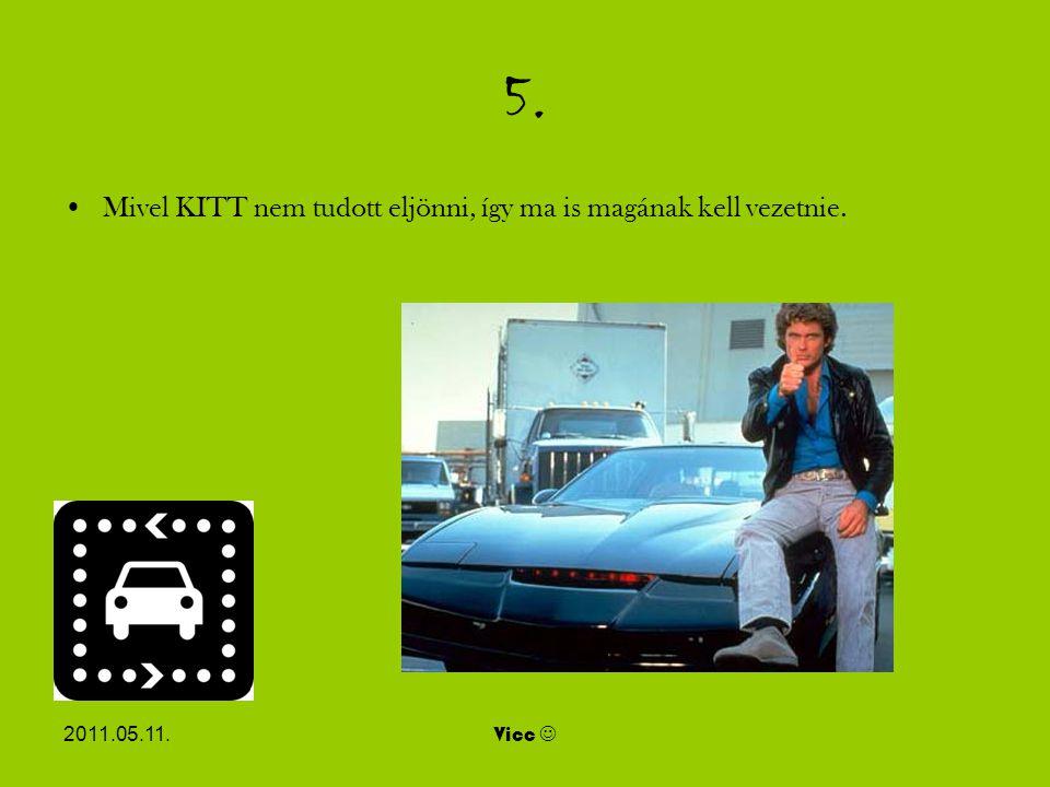 2011.05.11.Vicc 5. Mivel KITT nem tudott eljönni, így ma is magának kell vezetnie.