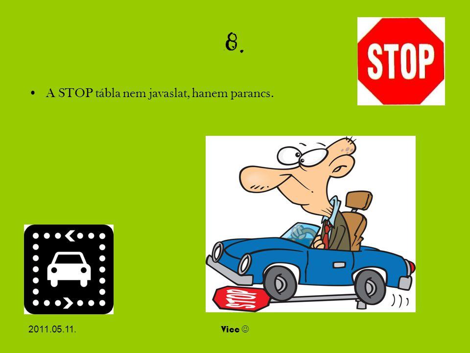 2011.05.11.Vicc 8. A STOP tábla nem javaslat, hanem parancs.