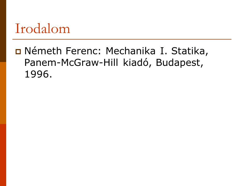Irodalom  Németh Ferenc: Mechanika I. Statika, Panem-McGraw-Hill kiadó, Budapest, 1996.