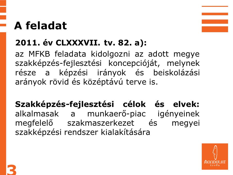 A feladat 2011. év CLXXXVII. tv. 82. a): az MFKB feladata kidolgozni az adott megye szakképzés-fejlesztési koncepcióját, melynek része a képzési irány