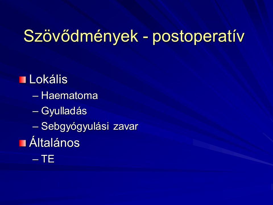 Szövődmények - postoperatív Lokális –Haematoma –Gyulladás –Sebgyógyulási zavar Általános –TE