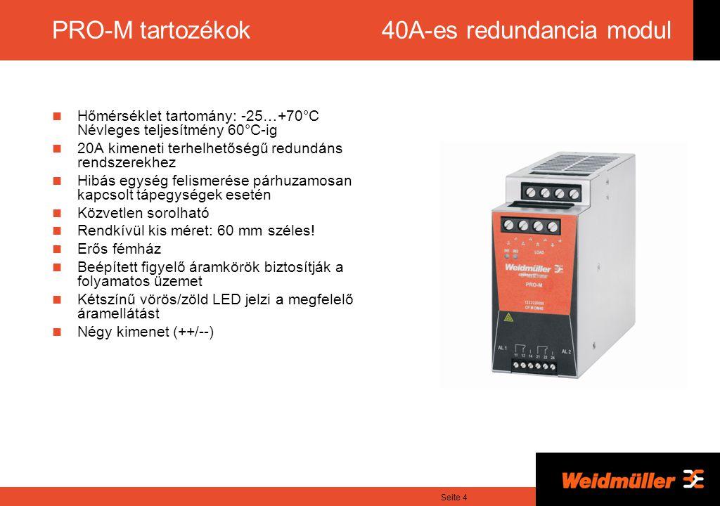Seite 4 PRO-M tartozékok 40A-es redundancia modul Hőmérséklet tartomány: -25…+70°C Névleges teljesítmény 60°C-ig 20A kimeneti terhelhetőségű redundáns rendszerekhez Hibás egység felismerése párhuzamosan kapcsolt tápegységek esetén Közvetlen sorolható Rendkívül kis méret: 60 mm széles.