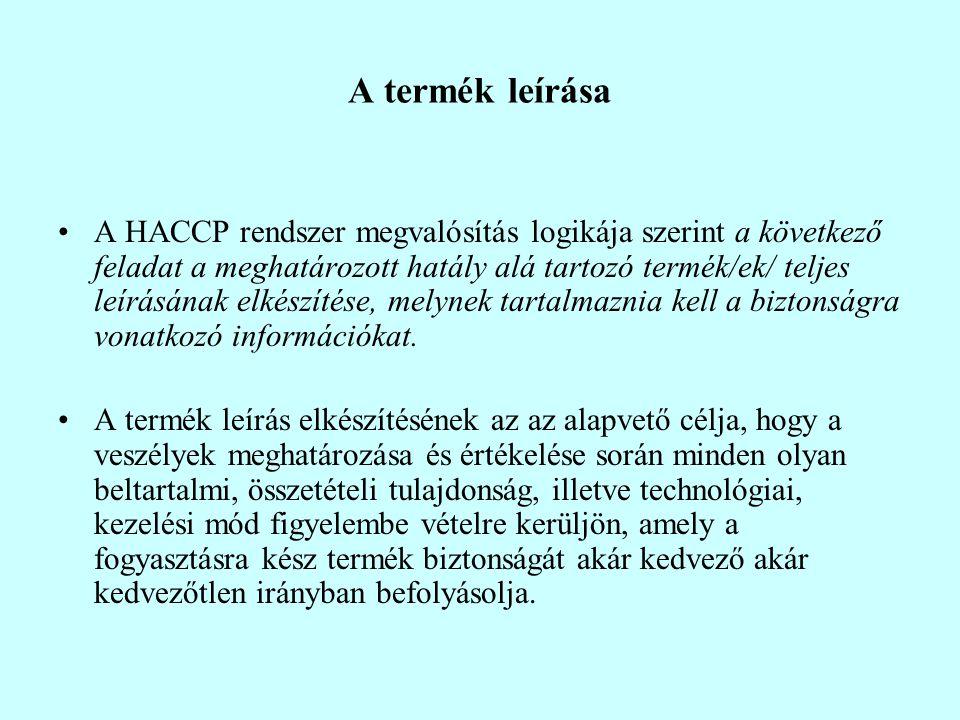 A termék leírása A HACCP rendszer megvalósítás logikája szerint a következő feladat a meghatározott hatály alá tartozó termék/ek/ teljes leírásának el