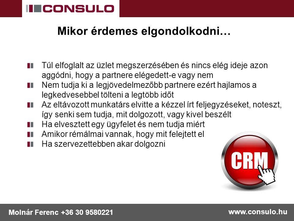 www.consulo.hu Molnár Ferenc +36 30 9580221 Mikor érdemes elgondolkodni… Túl elfoglalt az üzlet megszerzésében és nincs elég ideje azon aggódni, hogy