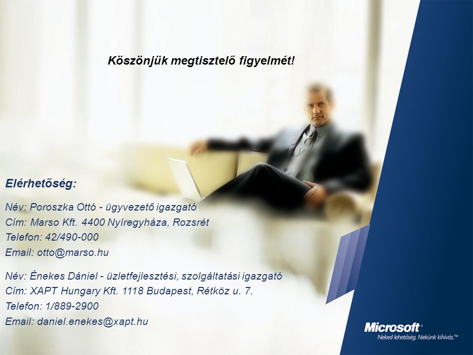 Köszönjük megtisztelő figyelmét! Név: Énekes Dániel - üzletfejlesztési, szolgáltatási igazgató Cím: XAPT Hungary Kft. 1118 Budapest, Rétköz u. 7. Tele