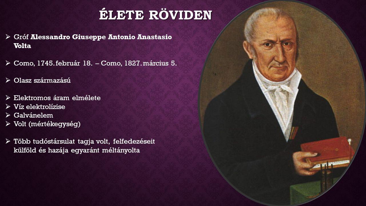 ÉLETE RÖVIDEN  Gróf Alessandro Giuseppe Antonio Anastasio Volta  Como, 1745. február 18. – Como, 1827. március 5.  Olasz származású  Elektromos ár