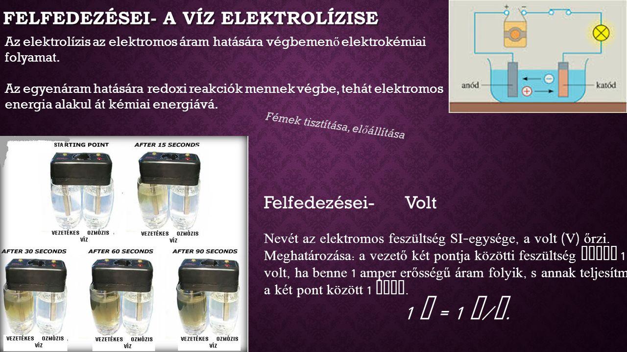 FELFEDEZÉSEI- A VÍZ ELEKTROLÍZISE Az elektrolízis az elektromos áram hatására végbemen ő elektrokémiai folyamat. Az egyenáram hatására redoxi reakciók