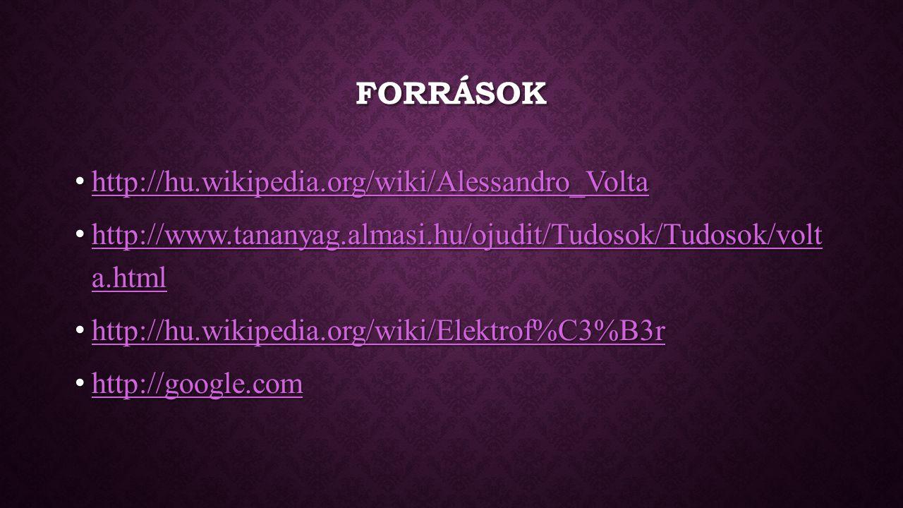 FORRÁSOK http://hu.wikipedia.org/wiki/Alessandro_Volta http://hu.wikipedia.org/wiki/Alessandro_Volta http://hu.wikipedia.org/wiki/Alessandro_Volta htt