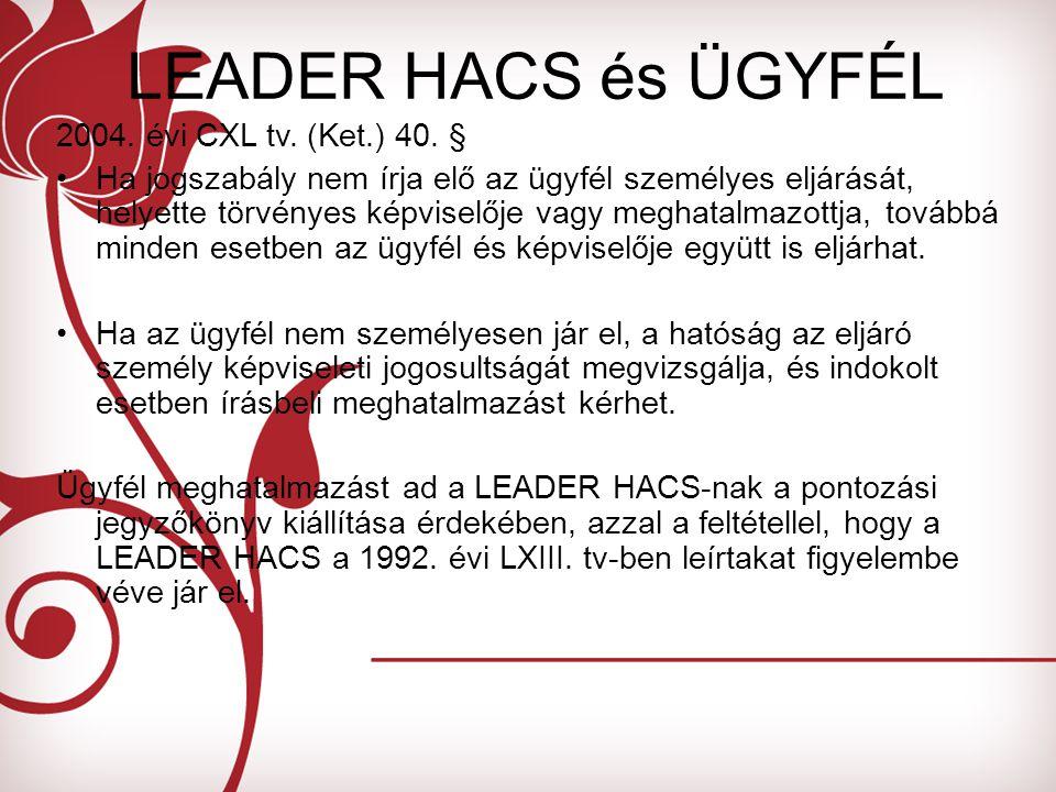 LEADER HACS és ÜGYFÉL 2004. évi CXL tv. (Ket.) 40.