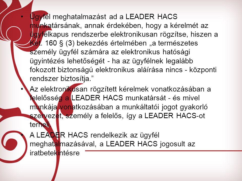 Ügyfél meghatalmazást ad a LEADER HACS munkatársának, annak érdekében, hogy a kérelmét az ügyfélkapus rendszerbe elektronikusan rögzítse, hiszen a Ket.