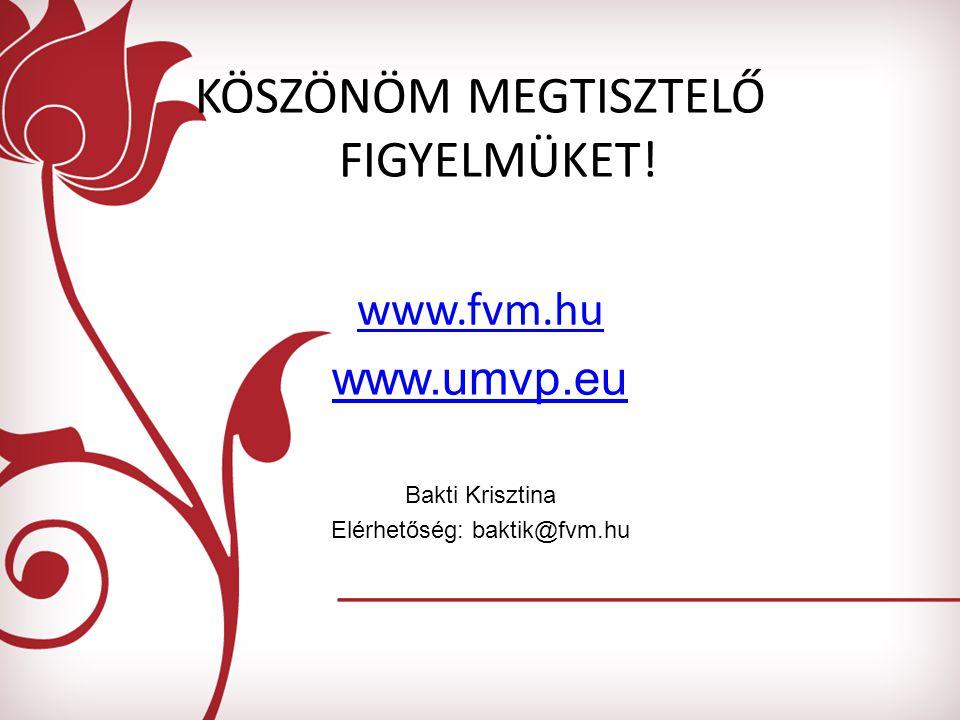 KÖSZÖNÖM MEGTISZTELŐ FIGYELMÜKET! www.fvm.hu www.umvp.eu Bakti Krisztina Elérhetőség: baktik@fvm.hu