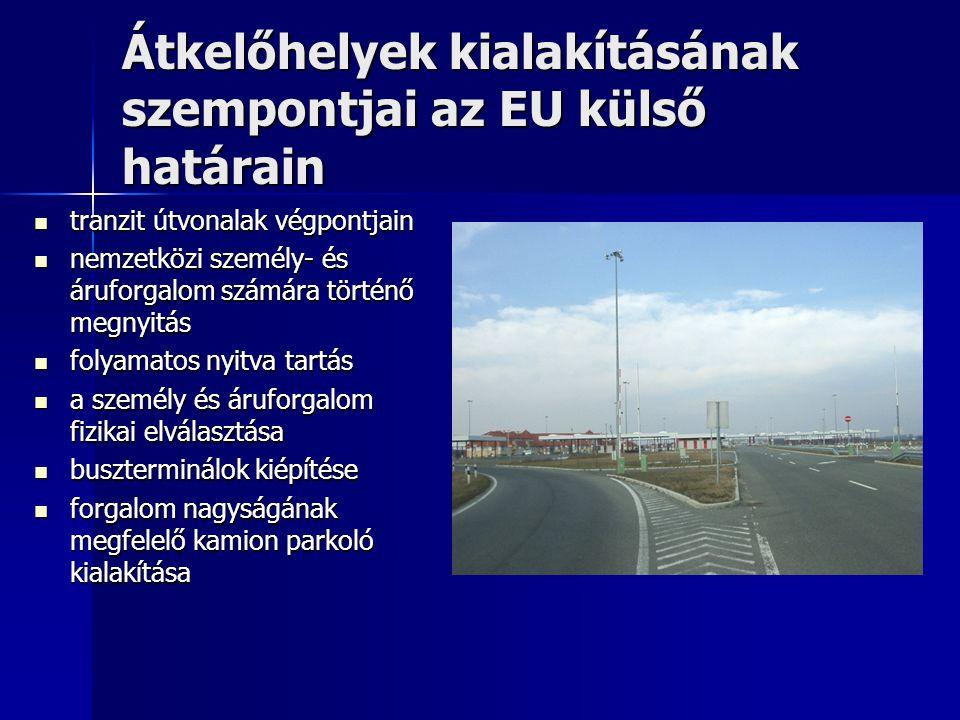 Átkelőhelyek kialakításának szempontjai az EU külső határain Ellenőrzés zárt vizsgáló csarnokban, megfelelő technikai eszközökkel Ellenőrzés zárt vizsgáló csarnokban, megfelelő technikai eszközökkel veszélyes szállítmányok elkülönített parkolása veszélyes szállítmányok elkülönített parkolása radioaktív és nukleáris anyagok detektálása radioaktív és nukleáris anyagok detektálása megfelelő számítástechnikai háttér megfelelő számítástechnikai háttér száraz és hűtőrendszerrel ellátott raktárak száraz és hűtőrendszerrel ellátott raktárak