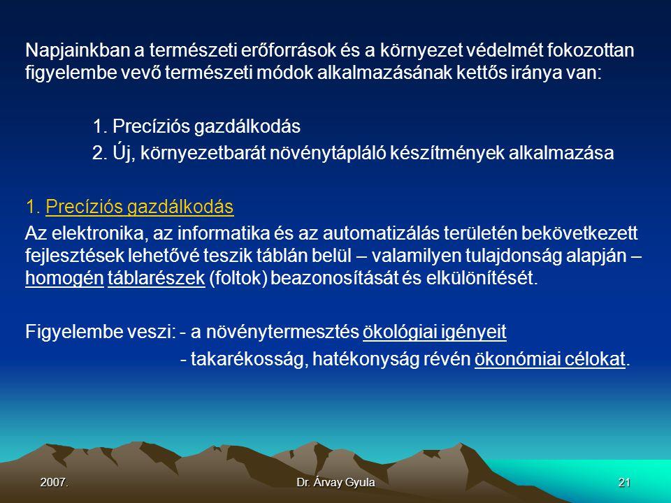 2007.Dr. Árvay Gyula21 Napjainkban a természeti erőforrások és a környezet védelmét fokozottan figyelembe vevő természeti módok alkalmazásának kettős