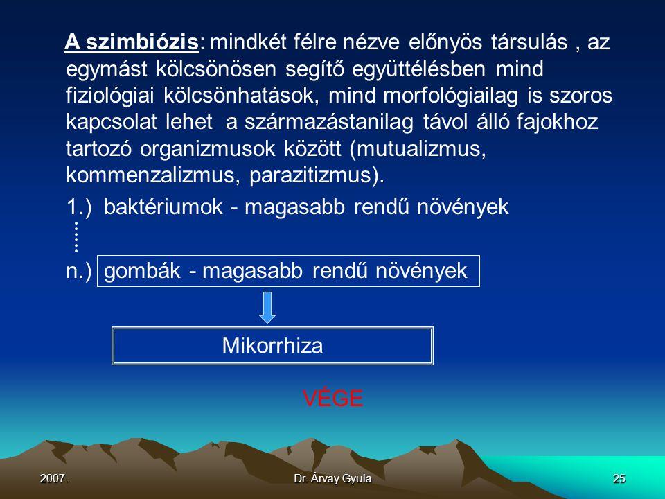 2007.Dr. Árvay Gyula25 A szimbiózis: mindkét félre nézve előnyös társulás, az egymást kölcsönösen segítő együttélésben mind fiziológiai kölcsönhatások