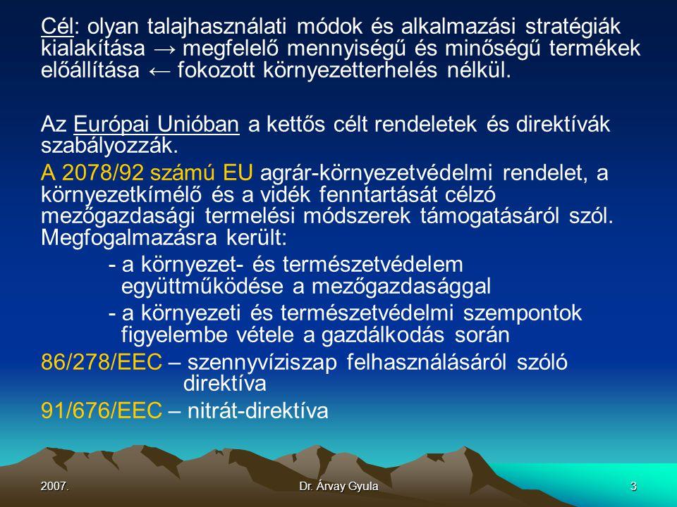 2007.Dr. Árvay Gyula3 Cél: olyan talajhasználati módok és alkalmazási stratégiák kialakítása → megfelelő mennyiségű és minőségű termékek előállítása ←