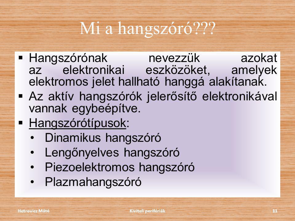 Mi a hangszóró??? Kiviteli perifériák11Hetrovicz Máté  Hangszórónak nevezzük azokat az elektronikai eszközöket, amelyek elektromos jelet hallható han
