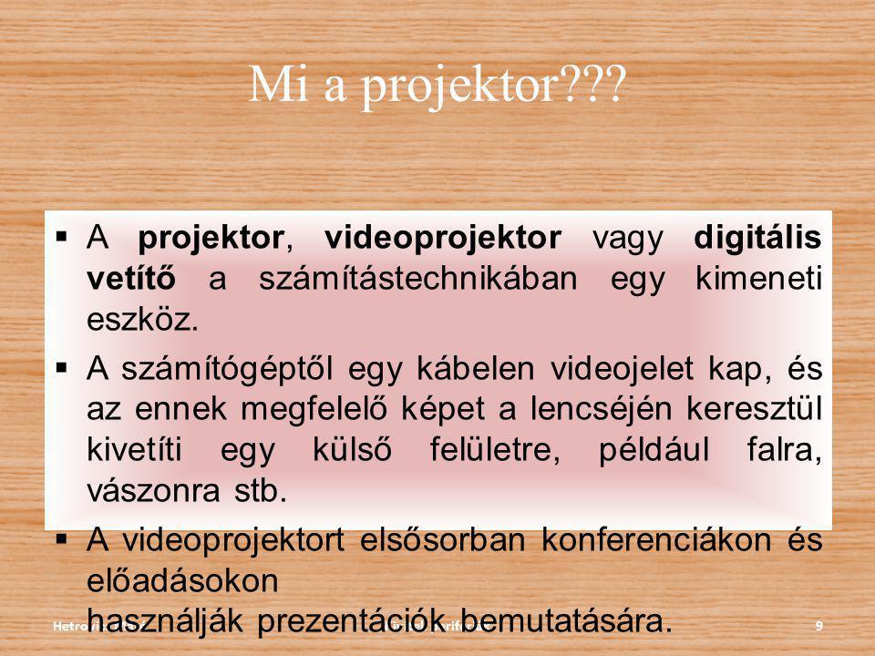 Mi a projektor??? Kiviteli perifériák9Hetrovicz Máté  A projektor, videoprojektor vagy digitális vetítő a számítástechnikában egy kimeneti eszköz. 