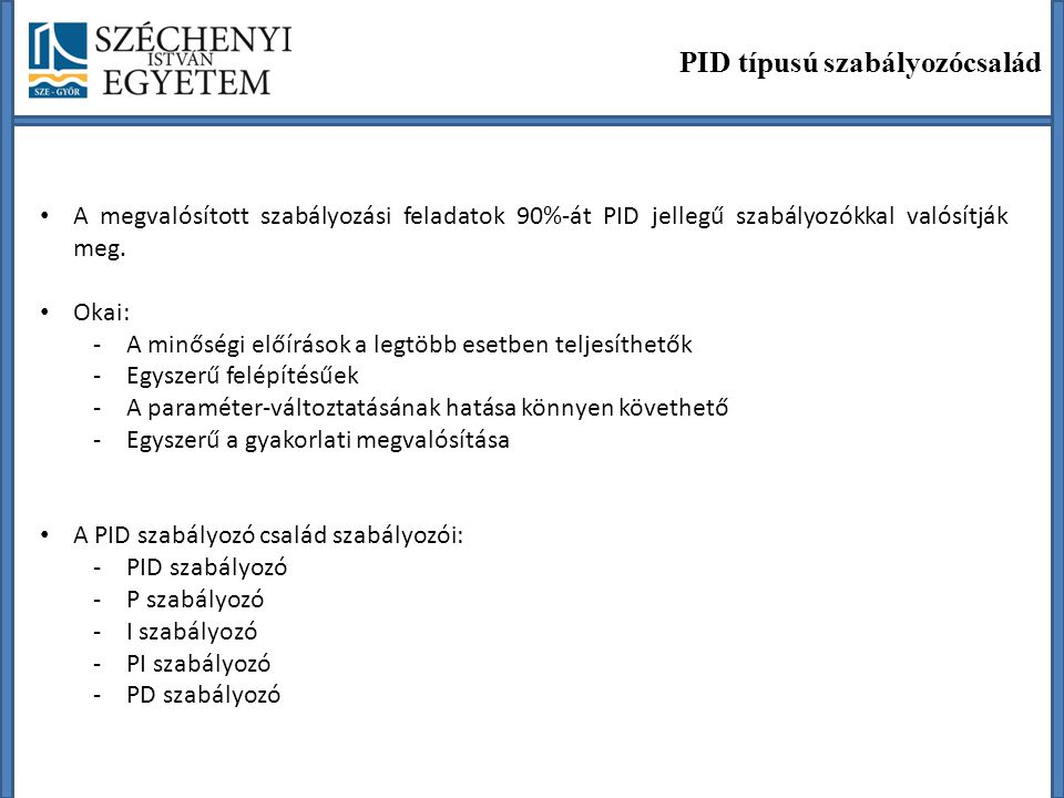 Szabályozók tervezése Ideális PID szabályozó Átviteli függvénye: Átmeneti függvénye: Kimenőjele: