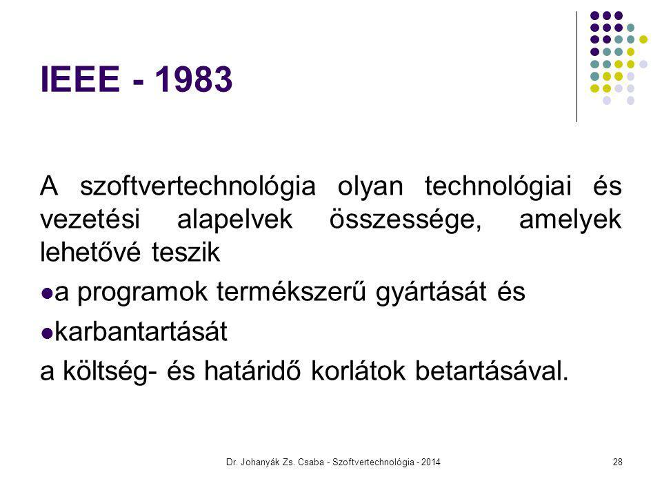 Dr. Johanyák Zs. Csaba - Szoftvertechnológia - 2014 IEEE - 1983 A szoftvertechnológia olyan technológiai és vezetési alapelvek összessége, amelyek leh