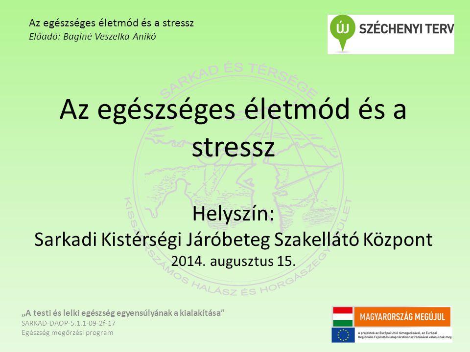 """A stressz kialakulásának megakadályozása - Mozgás - Mély levegő - Fürdőzés - Alvás - Gondolatváltás - Meditáció """"A testi és lelki egészség egyensúlyának a kialakítása SARKAD-DAOP-5.1.1-09-2f-17 Egészség megőrzési program Az egészséges életmód és a stressz Előadó: Baginé Veszelka Anikó"""
