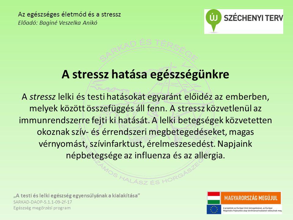 A stressz hatása egészségünkre A stressz lelki és testi hatásokat egyaránt előidéz az emberben, melyek között összefüggés áll fenn. A stressz közvetle