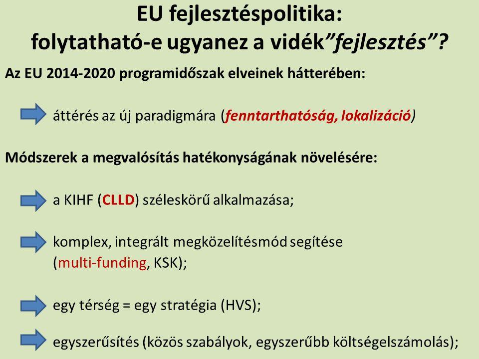 """EU fejlesztéspolitika: folytatható-e ugyanez a vidék""""fejlesztés""""? Az EU 2014-2020 programidőszak elveinek hátterében: áttérés az új paradigmára (fennt"""