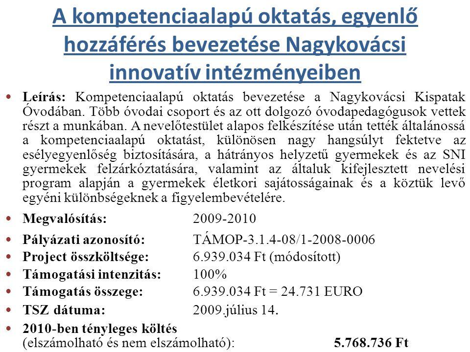 A kompetenciaalapú oktatás, egyenlő hozzáférés bevezetése Nagykovácsi innovatív intézményeiben Leírás: Kompetenciaalapú oktatás bevezetése a Nagykovácsi Kispatak Óvodában.
