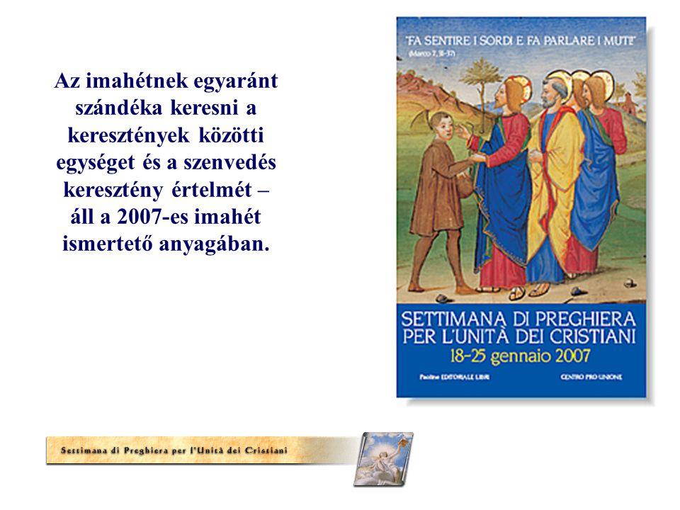 Az imahétnek egyaránt szándéka keresni a keresztények közötti egységet és a szenvedés keresztény értelmét – áll a 2007-es imahét ismertető anyagában.