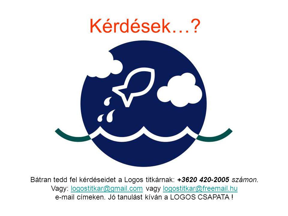 Kérdések…. Bátran tedd fel kérdéseidet a Logos titkárnak: +3620 420-2005 számon.