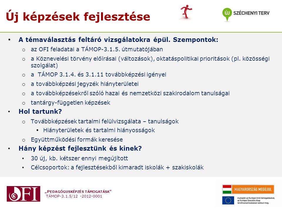 """""""P EDAGÓGUSKÉPZÉS TÁMOGATÁSA """" TÁMOP-3.1.5/12 -2012-0001 Új képzések fejlesztése  A témaválasztás feltáró vizsgálatokra épül. Szempontok: o az OFI fe"""