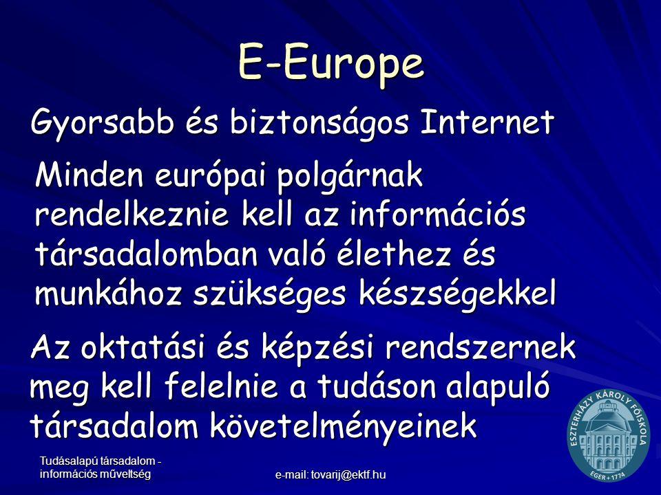 Tudásalapú társadalom - információs műveltség e-mail: tovarij@ektf.hu E-Europe Gyorsabb és biztonságos Internet Minden európai polgárnak rendelkeznie