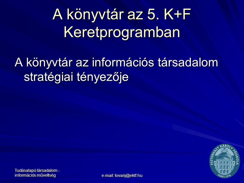 Tudásalapú társadalom - információs műveltség e-mail: tovarij@ektf.hu A könyvtár az 5. K+F Keretprogramban A könyvtár az információs társadalom straté