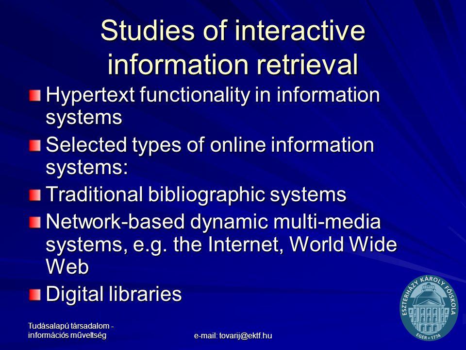 Tudásalapú társadalom - információs műveltség e-mail: tovarij@ektf.hu Studies of interactive information retrieval Hypertext functionality in informat