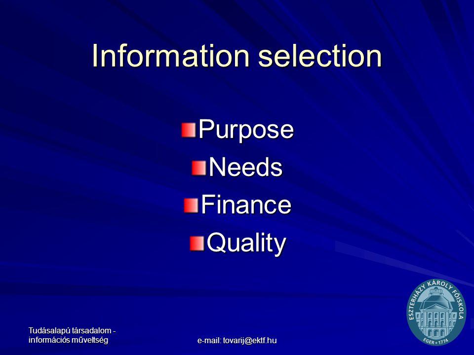 Tudásalapú társadalom - információs műveltség e-mail: tovarij@ektf.hu Information selection Purpose Needs Finance Quality