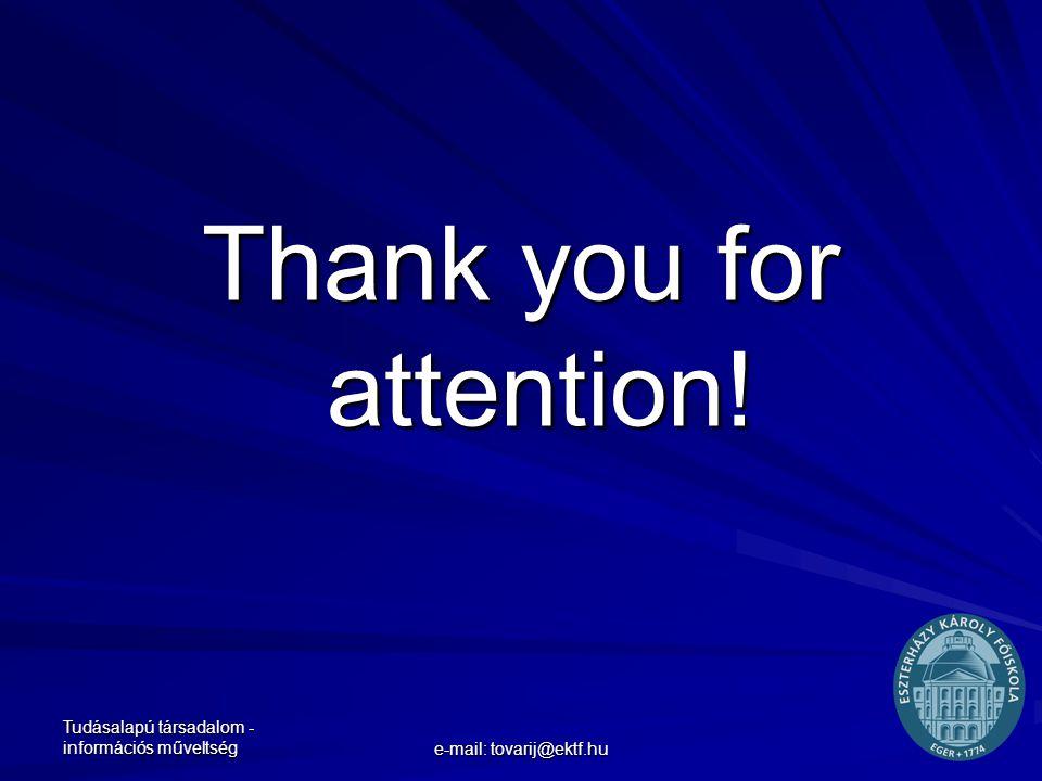 Tudásalapú társadalom - információs műveltség e-mail: tovarij@ektf.hu Thank you for attention!