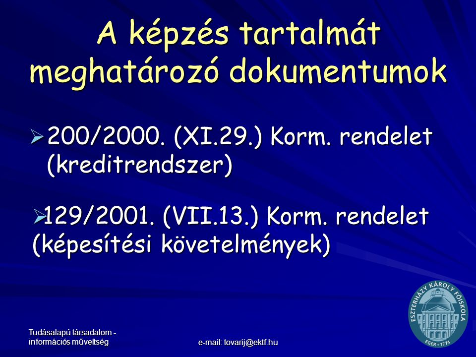 Tudásalapú társadalom - információs műveltség e-mail: tovarij@ektf.hu A képzés tartalmát meghatározó dokumentumok  200/2000. (XI.29.) Korm. rendelet