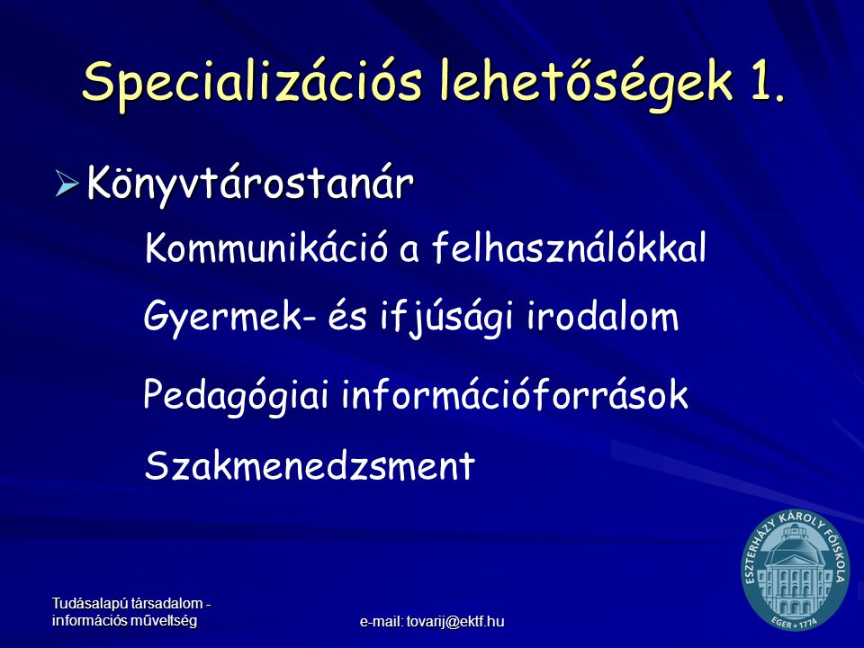 Tudásalapú társadalom - információs műveltség e-mail: tovarij@ektf.hu Specializációs lehetőségek 1.  Könyvtárostanár Pedagógiai információforrások Ko