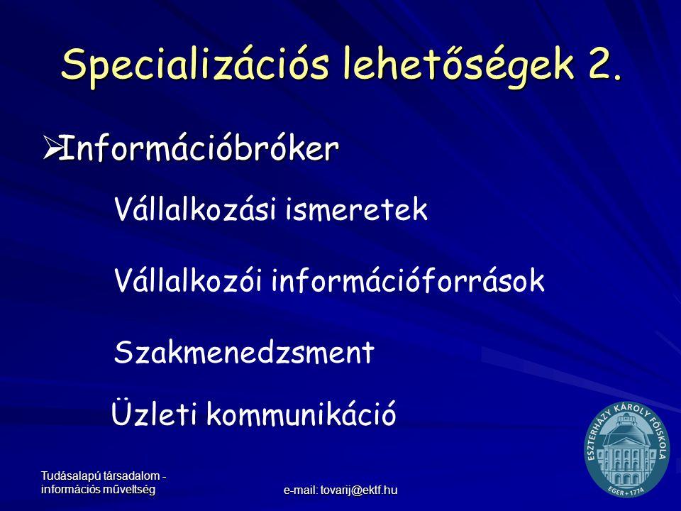 Tudásalapú társadalom - információs műveltség e-mail: tovarij@ektf.hu Specializációs lehetőségek 2.  Információbróker Vállalkozói információforrások