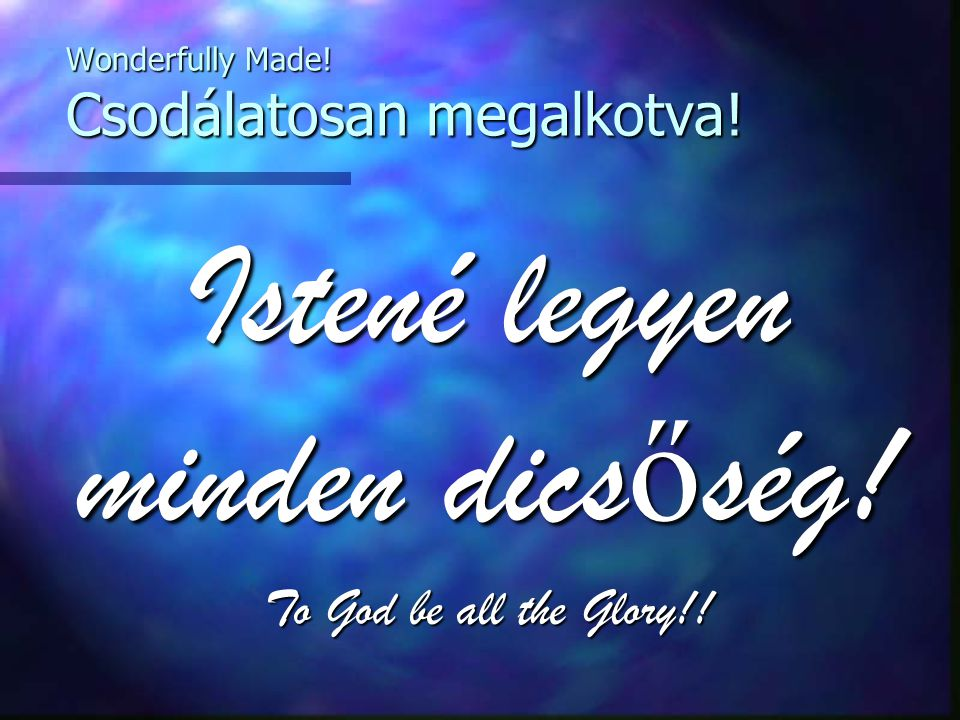 Istené legyen minden dics ő ség. To God be all the Glory!.