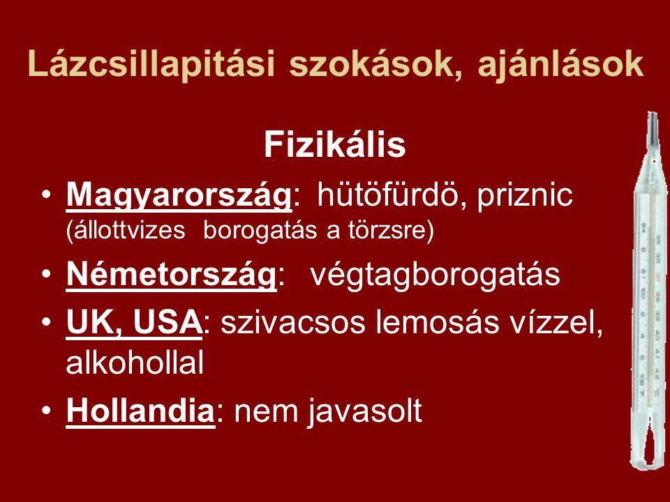 Lázcsillapitási szokások, ajánlások Fizikális Magyarország: hütöfürdö, priznic (állottvizes borogatás a törzsre) Németország: végtagborogatás UK, USA: