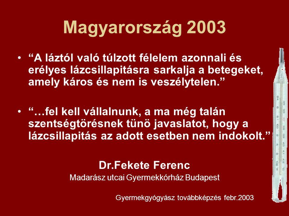 """Magyarország 2003 """"A láztól való túlzott félelem azonnali és erélyes lázcsillapitásra sarkalja a betegeket, amely káros és nem is veszélytelen."""" """"…fel"""