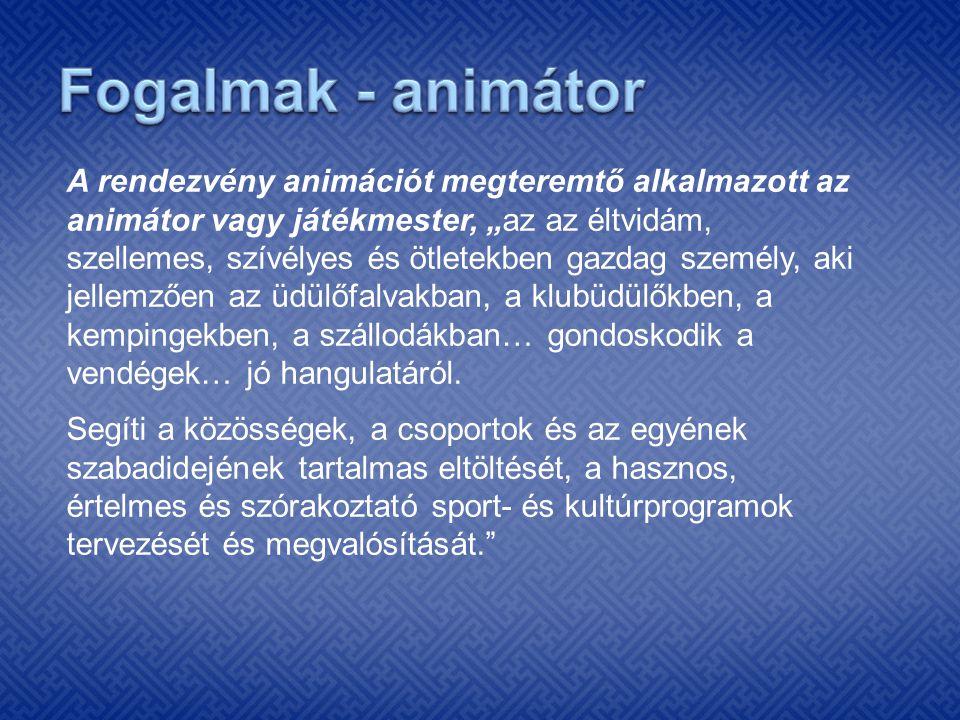 """A rendezvény animációt megteremtő alkalmazott az animátor vagy játékmester, """"az az éltvidám, szellemes, szívélyes és ötletekben gazdag személy, aki je"""