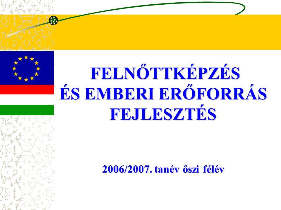 FELNŐTTKÉPZÉS FELNŐTTKÉPZÉS ÉS EMBERI ERŐFORRÁS FEJLESZTÉS 2006/2007. tanév őszi félév