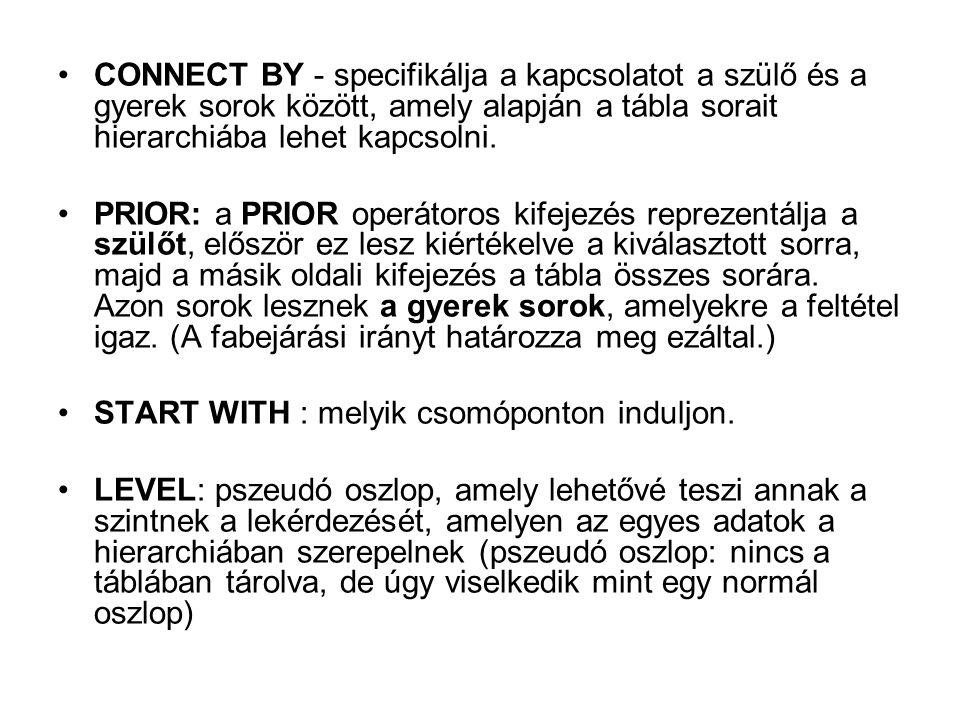 CONNECT BY - specifikálja a kapcsolatot a szülő és a gyerek sorok között, amely alapján a tábla sorait hierarchiába lehet kapcsolni. PRIOR: a PRIOR op