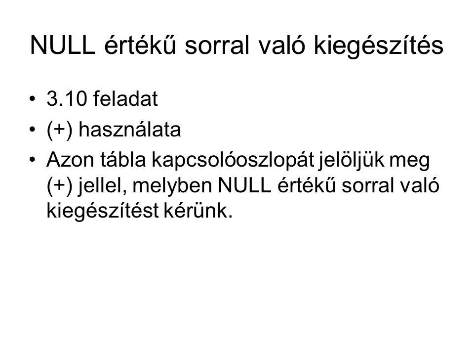 NULL értékű sorral való kiegészítés 3.10 feladat (+) használata Azon tábla kapcsolóoszlopát jelöljük meg (+) jellel, melyben NULL értékű sorral való k