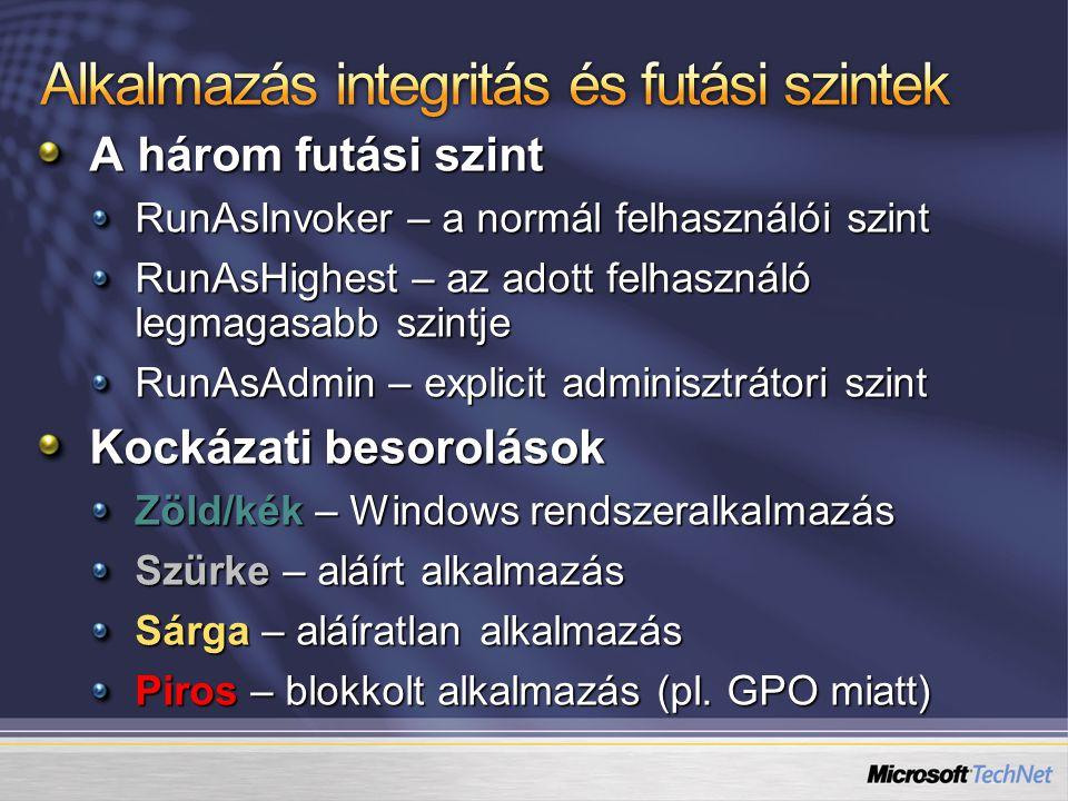 A három futási szint RunAsInvoker – a normál felhasználói szint RunAsHighest – az adott felhasználó legmagasabb szintje RunAsAdmin – explicit adminisztrátori szint Kockázati besorolások Zöld/kék – Windows rendszeralkalmazás Szürke – aláírt alkalmazás Sárga – aláíratlan alkalmazás Piros – blokkolt alkalmazás (pl.